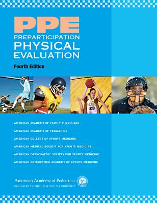 Preparticipation Physical Evaluation - American Academy of Family Physicians, and AAP - American Academy of Pediatrics, and ACSM