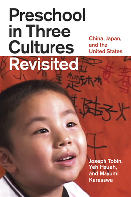 Preschool in Three Cultures Revisited: China, Japan, and the United States - Tobin, Joseph, and Hsueh, Yeh, and Karasawa, Mayumi