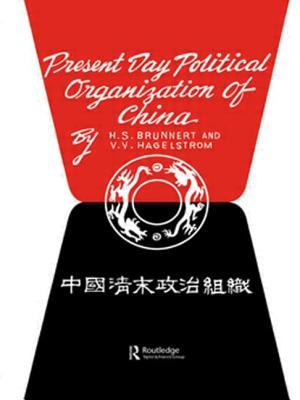 Present Day Political Organization of China - Brunnert, H.S., and Hagelstrom, V.V.