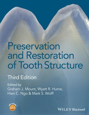 Preservation and Restoration of Tooth Structure - Mount, Graham J (Editor), and Hume, Wyatt R (Editor), and Ngo, Hien C (Editor)