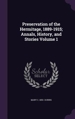 Preservation of the Hermitage, 1889-1915; Annals, History, and Stories Volume 1 - Dorris, Mary C 1850-