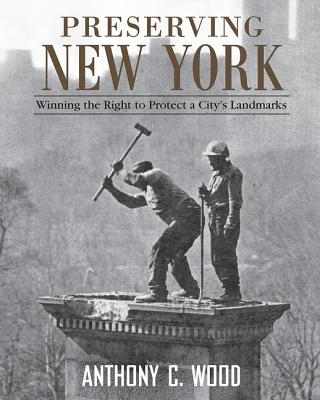 Preserving New York: Winning the Right to Protect a City's Landmarks - Wood, Anthony