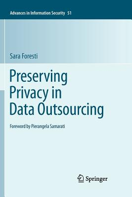 Preserving Privacy in Data Outsourcing - Foresti, Sara