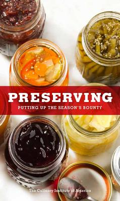 Preserving: Putting Up the Season's Bounty - The Culinary Institute of America