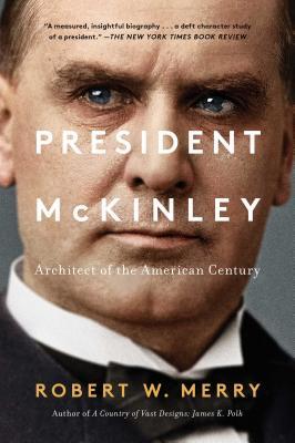 President McKinley: Architect of the American Century - Merry, Robert W