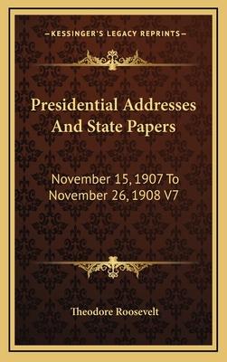 Presidential Addresses and State Papers: November 15, 1907 to November 26, 1908 V7 - Roosevelt, Theodore, IV