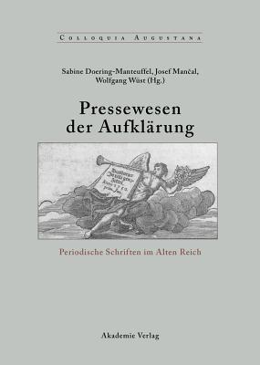 Pressewesen Der Aufkl?rung: Periodische Schriften Im Alten Reich - Doering-Manteuffel, Sabine (Editor), and Mancal, Josef (Editor), and Wust, Wolfgang (Editor)