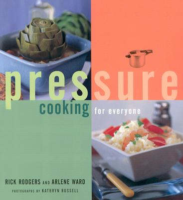 Pressure Cooking for Everyone - Rodgers, Rick, and Chronicle Books, and Ward, Arlene
