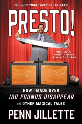 Presto!: How I Made Over 100 Pounds Disappear and Other Magical Tales - Jillette, Penn