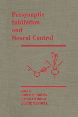 Presynaptic Inhibition and Neural Control - Rudomin, Pablo (Editor)
