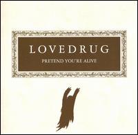 Pretend You're Alive - Lovedrug