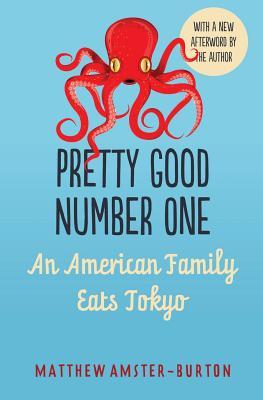 Pretty Good Number One: An American Family Eats Tokyo - Amster-Burton, Matthew