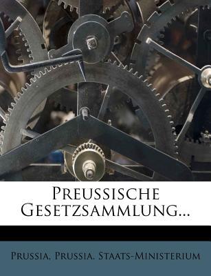 Preussische Gesetzsammlung... - Staats-Ministerium, Prussia, and Prussia (Creator)