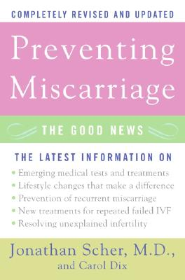 Preventing Miscarriage: The Good News - Scher, Jonathan, and Dix, Carol