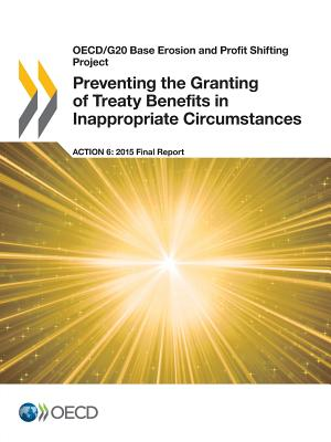 Preventing the granting of treaty benefits in inappropriate circumstances: action 6 - 2015 final report - Organisation for Economic Co-Operation and Development