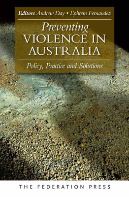 Preventing Violence in Australia: Policy, Practice and Solutions - Day, Andrew (Editor), and Fernandez, Ephrem, MD. (Editor)