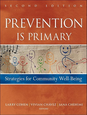 Prevention Is Primary: Strategies for Community Well Being - Cohen, Larry, and Chavez, Vivian, and Chehimi, Sana