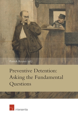 Preventive Detention: Asking the Fundamental Questions - Keyzer, Patrick (Editor)