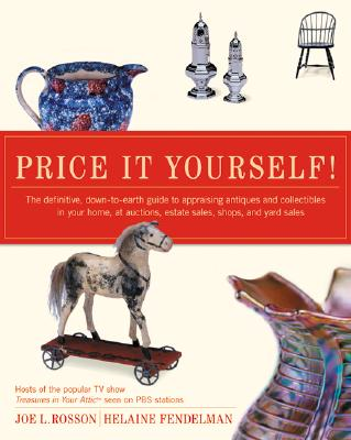 Price It Yourself!: The Definitive, Down-To-Earth Guide to Appraising Antiques and Collectibles in Your Home, at Auctions, Estate Sales, Shops, and Yard Sales - Rosson, Joe, and Fendelman, Helaine, and Hampton, Duane W