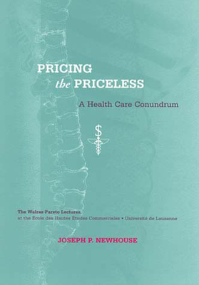 Pricing the Priceless: A Health Care Conundrum - Newhouse, Joseph P