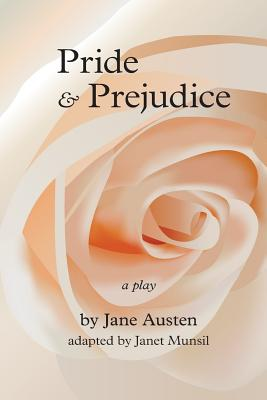 Pride and Prejudice: A Play - Austen, Jane, and Munsil, Janet (Adapted by)
