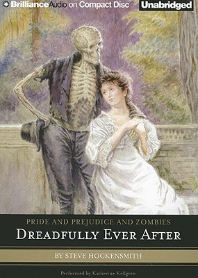 Pride and Prejudice and Zombies: Dreadfully Ever After - Hockensmith, Steve, and Kellgren, Katherine (Read by)