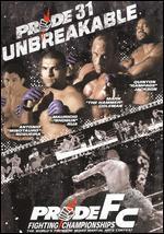 Pride Fighting Championships: Pride 31 - Unbreakable