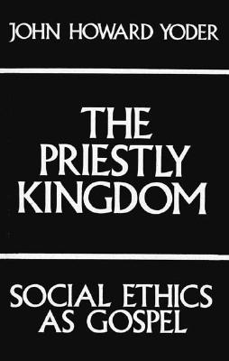 Priestly Kingdom - Yoder, John Howard