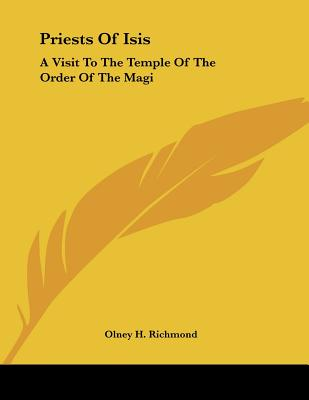 Priests of Isis: A Visit to the Temple of the Order of the Magi - Richmond, Olney H