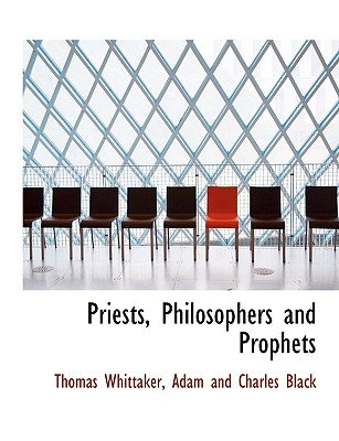 Priests, Philosophers and Prophets - Whittaker, Thomas, and Adam & Charles Black Publishing (Creator)