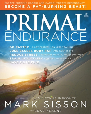 Primal Endurance: Escape Chronic Cardio and Carbohydrate Dependency and Become a Fat Burning Beast! - Sisson, Mark, and Kearns, Brad