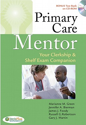 Primary Care Mentor: Your Clerkship & Shelf Exam Companion - Green, Marianne M, and Bierman, Jennifer A, and Foody, James J