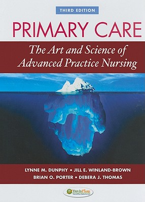 Primary Care: The Art and Science of Advanced Practice Nursing - Dunphy, Lynne M, PhD, Aprn, Faan, and Winland-Brown, Jill E, Edd, Aprn