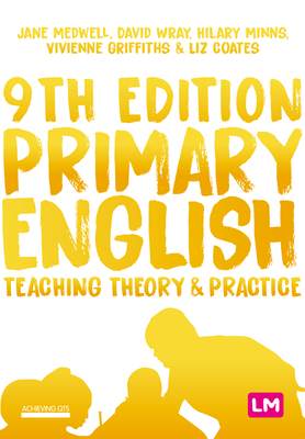 Primary English: Teaching Theory and Practice - Medwell, Jane A, and Wray, David, and Minns, Hilary