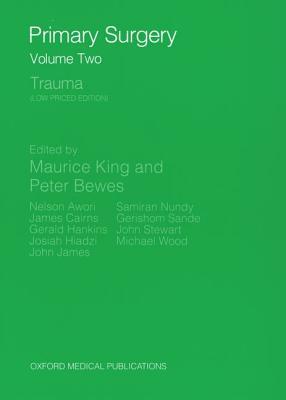 Primary Surgery: Volume 2: Trauma - King, Maurice H.