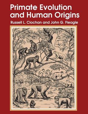 Primate Evolution and Human Origins - Fleagle, John, and Ciochon, Russell L