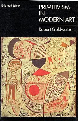 Primitivism in Modern Art - Goldwater, Robert