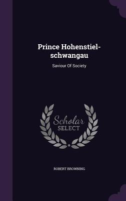 Prince Hohenstiel-Schwangau: Saviour of Society - Browning, Robert