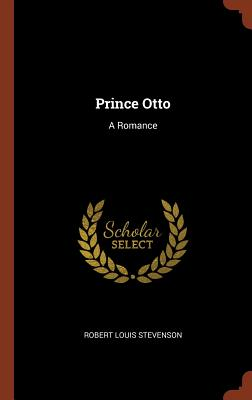 Prince Otto: A Romance - Stevenson, Robert Louis