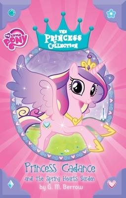 Princess Cadance and the Spring Hearts Garden - Berrow, G M