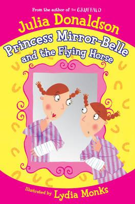 Princess Mirror-Belle and the Flying Horse - Donaldson, Julia