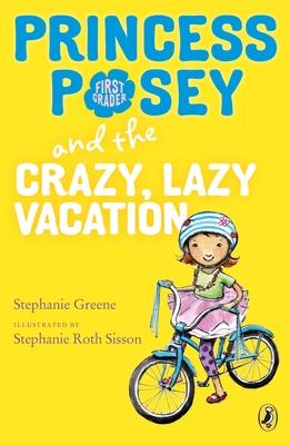 Princess Posey and the Crazy, Lazy Vacation - Greene, Stephanie