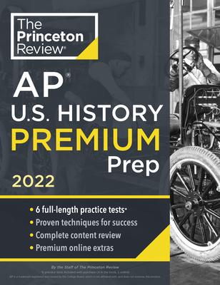 Princeton Review AP U.S. History Premium Prep, 2022: 6 Practice Tests + Complete Content Review + Strategies & Techniques - The Princeton Review