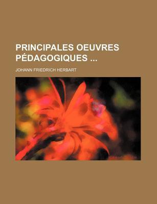 Principales Oeuvres Pedagogiques ... - Herbart, Johann Friedrich