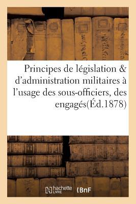 Principes de Legislation Et D'Administration Militaires A L'Usage Des Sous-Officiers, Des Engages - J Dumaine