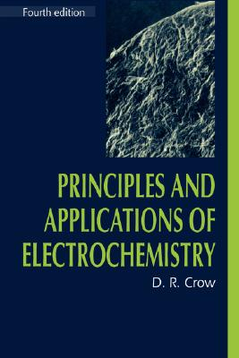 Principles and Applications of Electrochemistry - Crow, D R