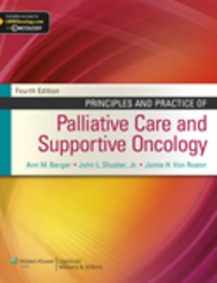 Principles and Practice of Palliative Care and Supportive Oncology - Berger, Ann M, MD (Editor), and Shuster Jr, John L (Editor), and Von Roenn, Jamie H (Editor)