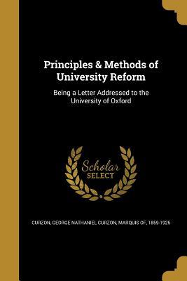 Principles & Methods of University Reform - Curzon, George Nathaniel Curzon Marquis (Creator)
