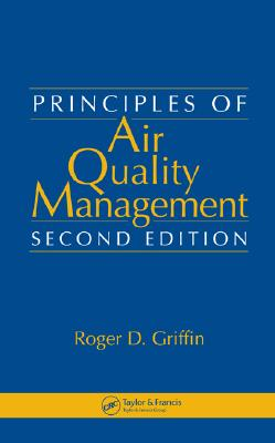 Principles of Air Quality Management - Griffin, Roger D