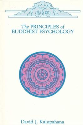Principles of Buddhist Psychology - Kalupahana, David J